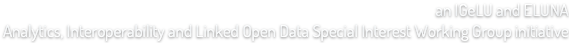 an IGeLU and ELUNA Analytics, Interoperability and Linked Open Data Special Interest Working Group Initiative
